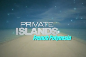 Private Islands: French Polynesia
